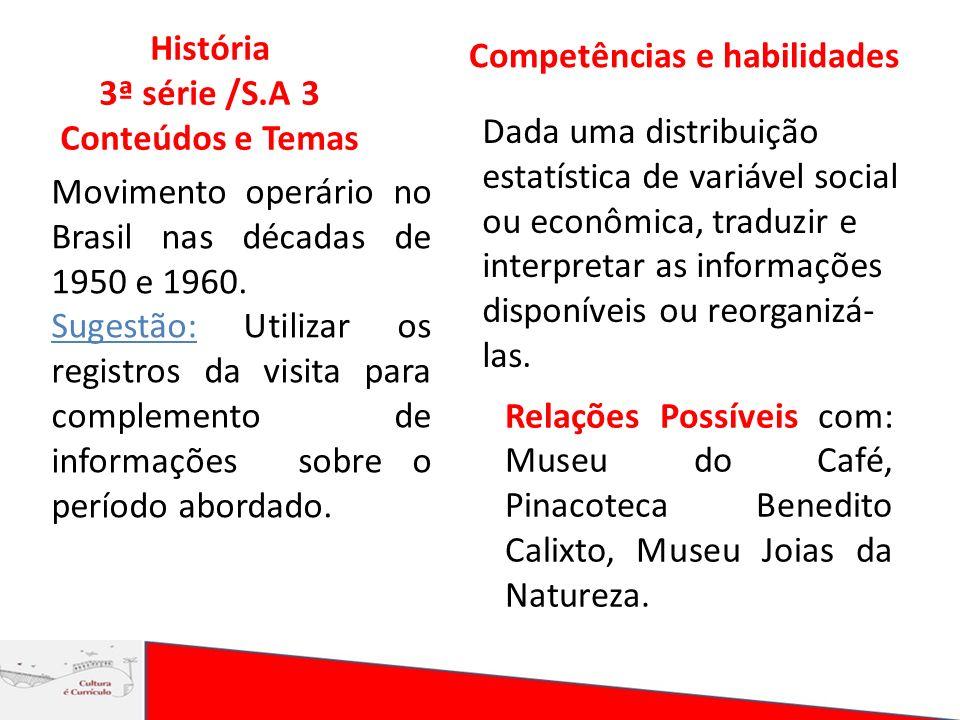 História 3ª série /S.A 3 Conteúdos e Temas Competências e habilidades Dada uma distribuição estatística de variável social ou econômica, traduzir e in