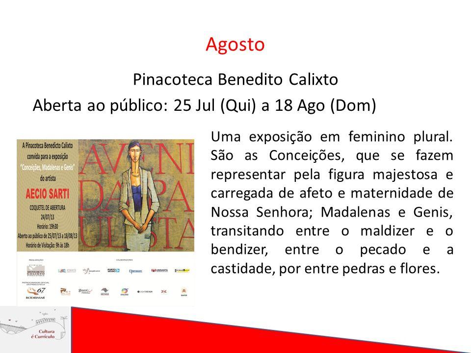 Agosto Pinacoteca Benedito Calixto Aberta ao público: 25 Jul (Qui) a 18 Ago (Dom) Uma exposição em feminino plural. São as Conceições, que se fazem re