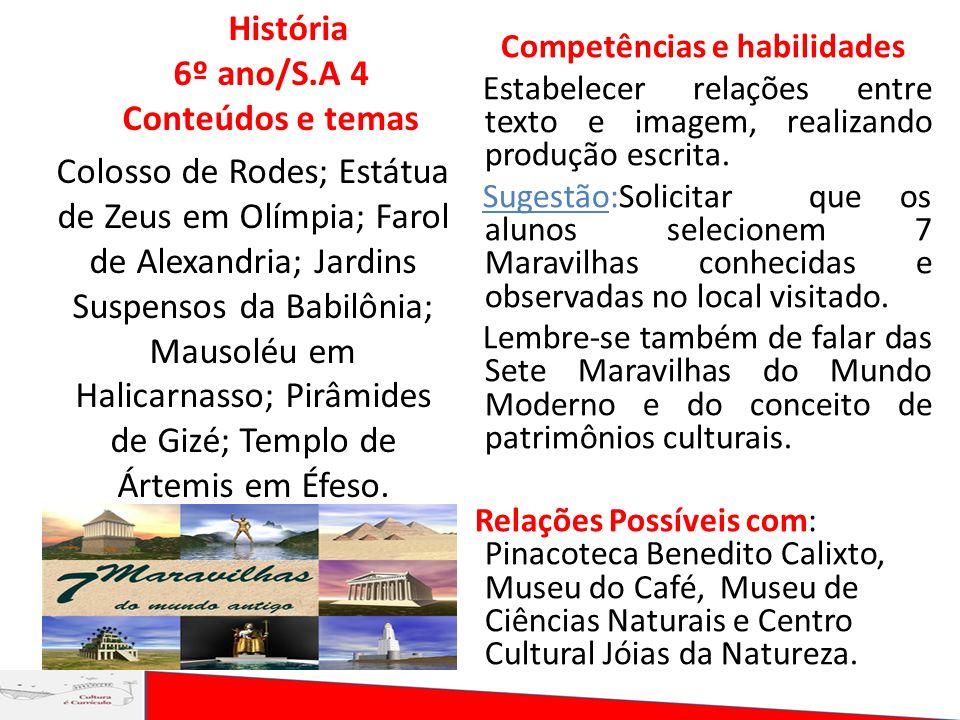 História 6º ano/S.A 4 Conteúdos e temas Colosso de Rodes; Estátua de Zeus em Olímpia; Farol de Alexandria; Jardins Suspensos da Babilônia; Mausoléu em