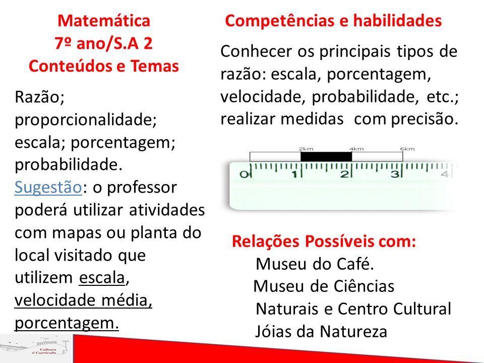 Matemática 7º ano/S.A 2 Conteúdos e Temas Competências e habilidades Razão; proporcionalidade; escala; porcentagem; probabilidade. Sugestão: o profess