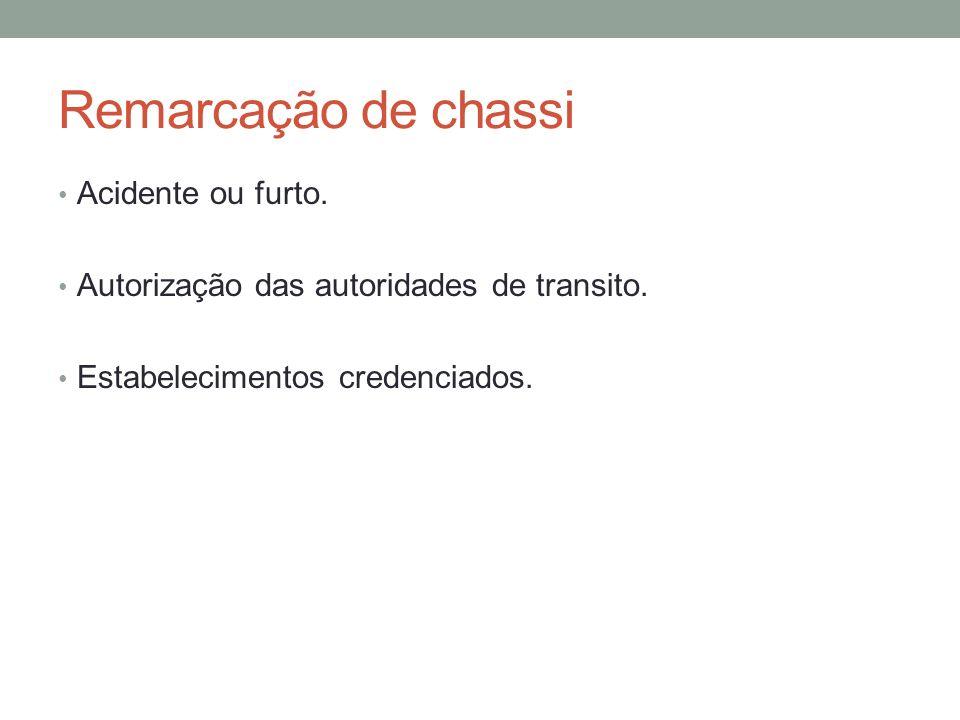 Remarcação de chassi Acidente ou furto. Autorização das autoridades de transito. Estabelecimentos credenciados.