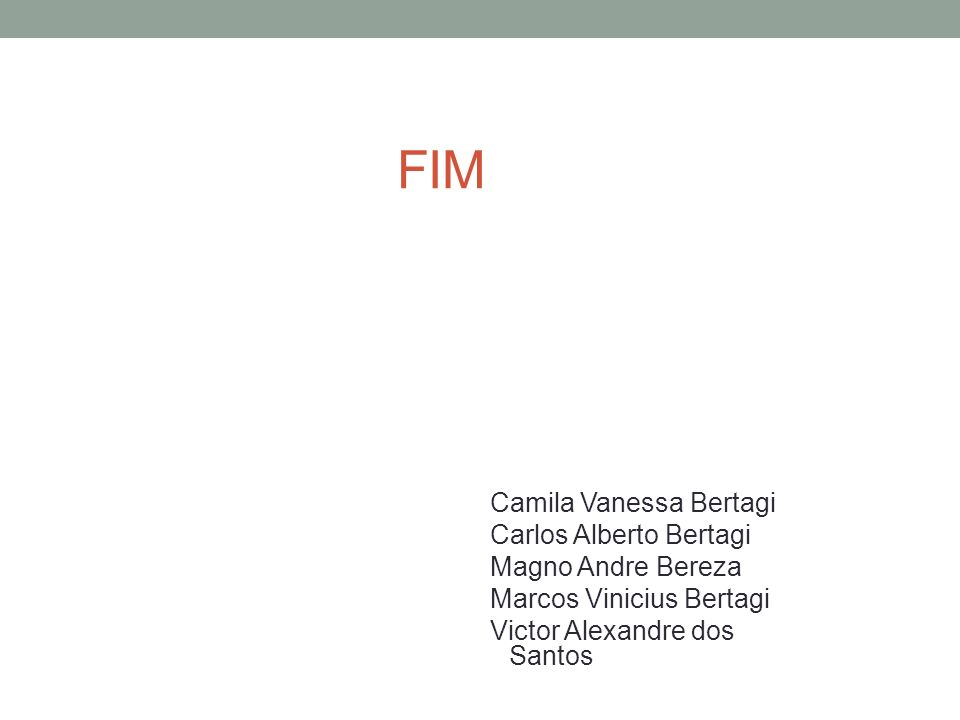 FIM Camila Vanessa Bertagi Carlos Alberto Bertagi Magno Andre Bereza Marcos Vinicius Bertagi Victor Alexandre dos Santos