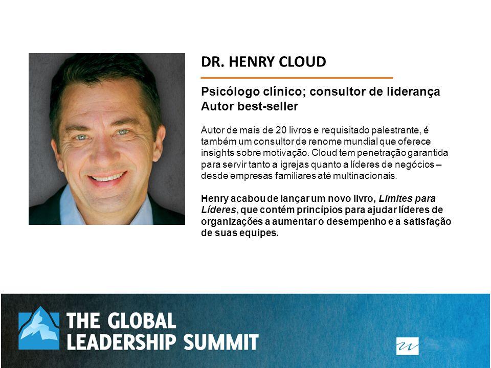 DR. HENRY CLOUD Psicólogo clínico; consultor de liderança Autor best-seller Autor de mais de 20 livros e requisitado palestrante, é também um consulto