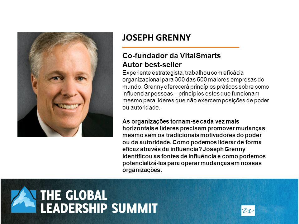 JOSEPH GRENNY Co-fundador da VitalSmarts Autor best-seller Experiente estrategista, trabalhou com eficácia organizacional para 300 das 500 maiores emp