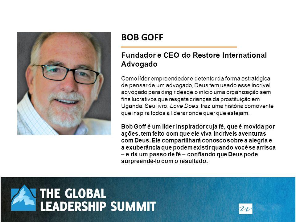 BOB GOFF Fundador e CEO do Restore International Advogado Como líder empreendedor e detentor da forma estratégica de pensar de um advogado, Deus tem u