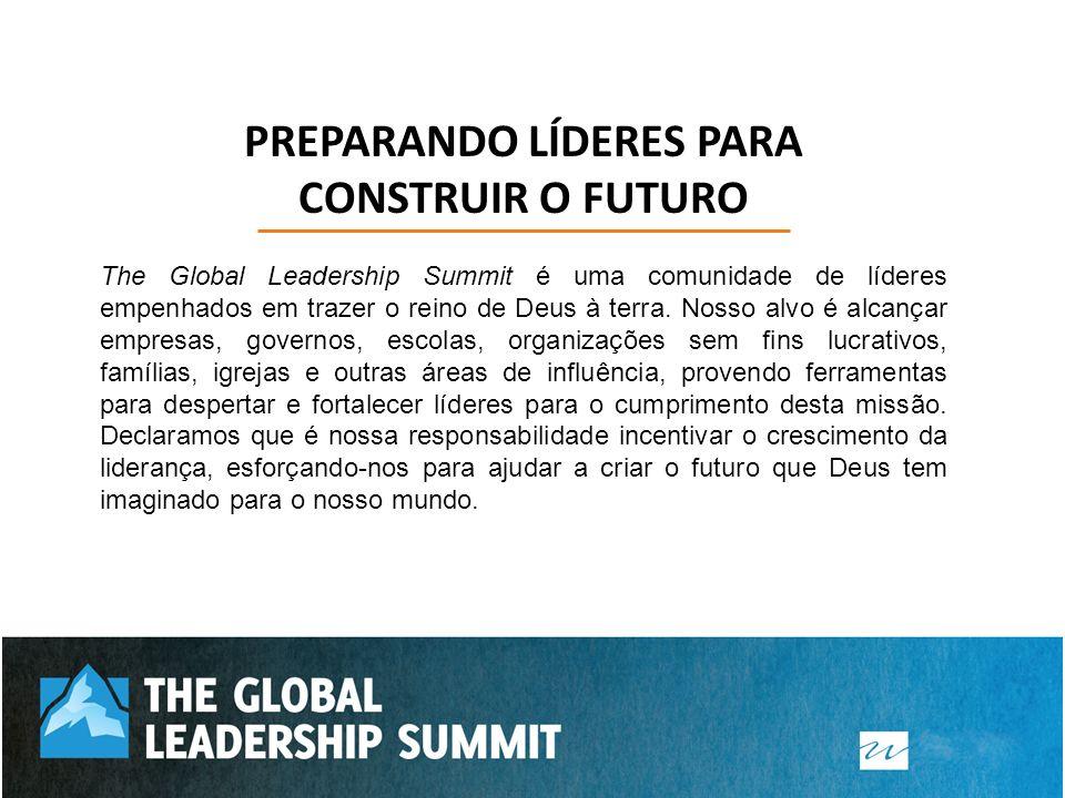 PREPARANDO LÍDERES PARA CONSTRUIR O FUTURO The Global Leadership Summit é uma comunidade de líderes empenhados em trazer o reino de Deus à terra. Noss