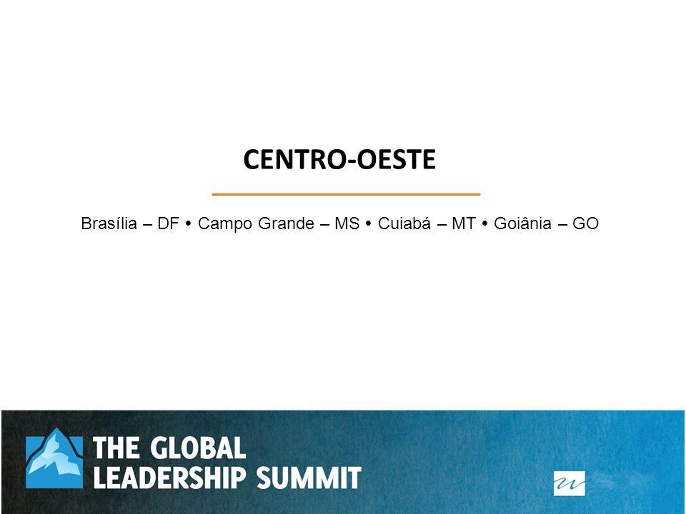 CENTRO-OESTE Brasília – DF Campo Grande – MS Cuiabá – MT Goiânia – GO