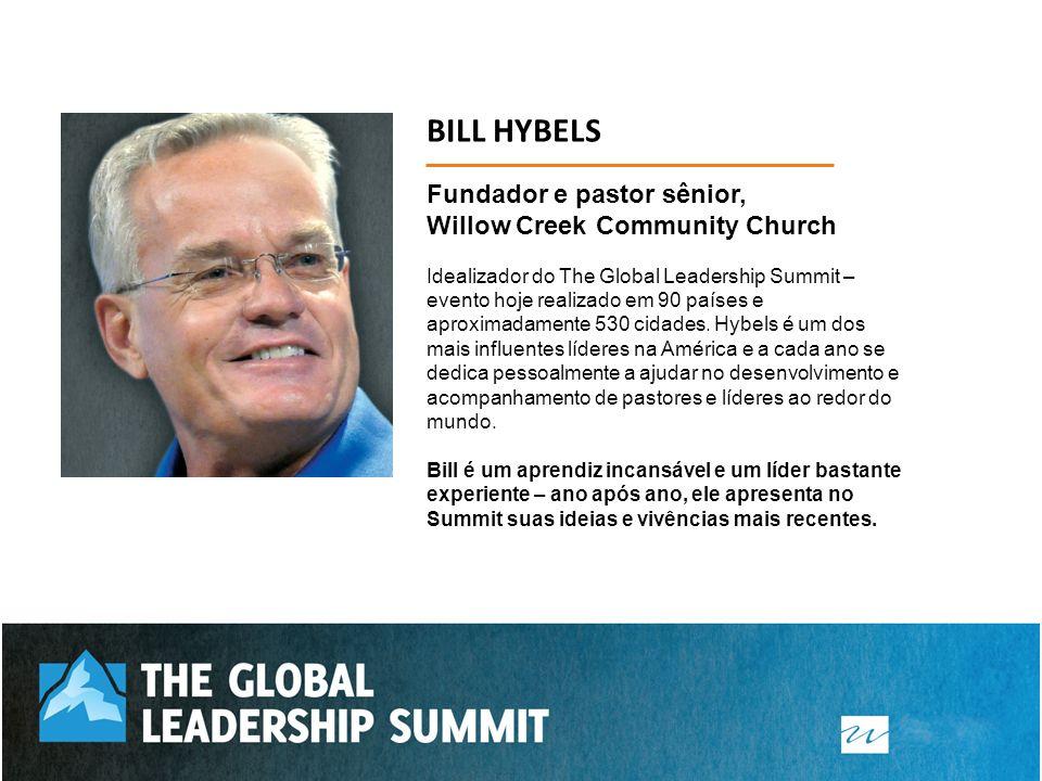 Fundador e pastor sênior, Willow Creek Community Church Idealizador do The Global Leadership Summit – evento hoje realizado em 90 países e aproximadam