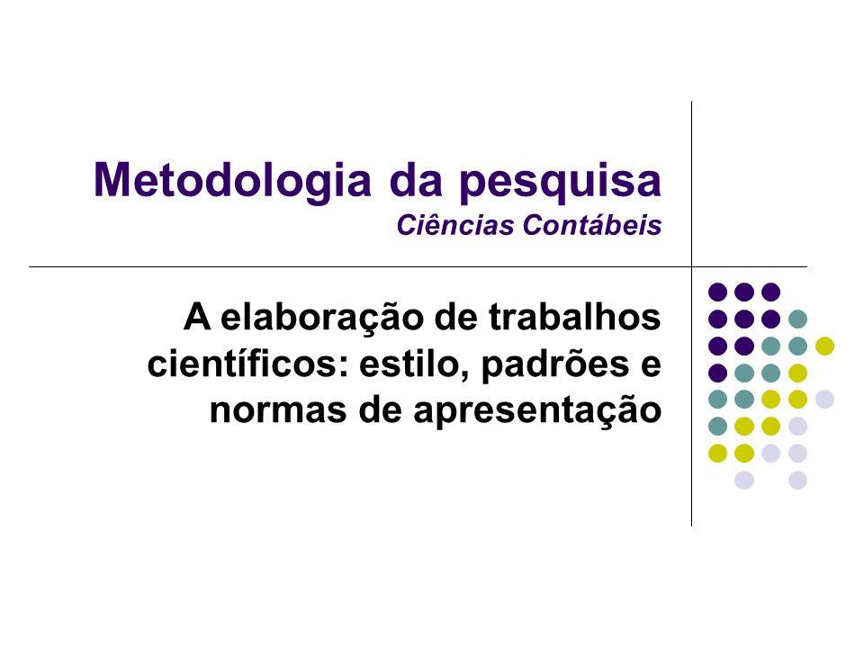 Metodologia da pesquisa Ciências Contábeis A elaboração de trabalhos científicos: estilo, padrões e normas de apresentação