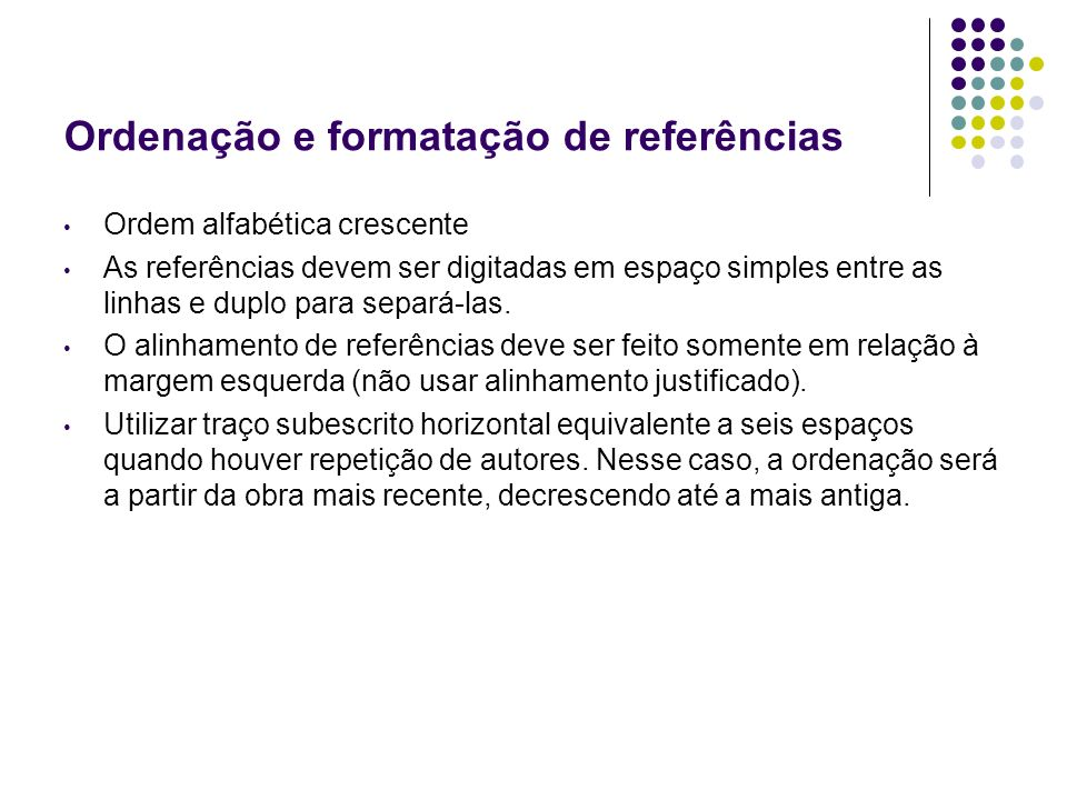 Ordenação e formatação de referências Ordem alfabética crescente As referências devem ser digitadas em espaço simples entre as linhas e duplo para sep