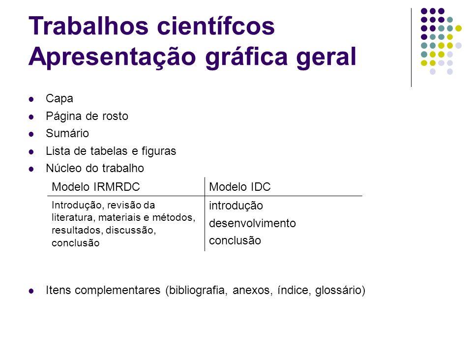 Trabalhos científcos Apresentação gráfica geral Capa Página de rosto Sumário Lista de tabelas e figuras Núcleo do trabalho Itens complementares (bibli