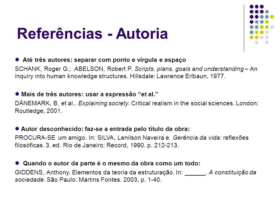 Referências - Autoria Até três autores: separar com ponto e vírgula e espaço SCHANK, Roger G.; ABELSON, Robert P. Scripts, plans, goals and understand