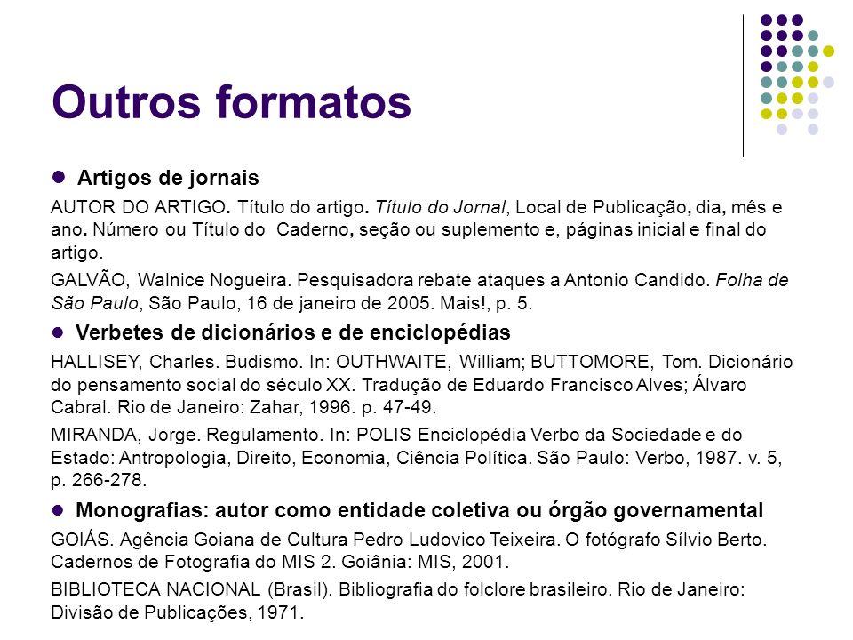 Outros formatos Artigos de jornais AUTOR DO ARTIGO. Título do artigo. Título do Jornal, Local de Publicação, dia, mês e ano. Número ou Título do Cader