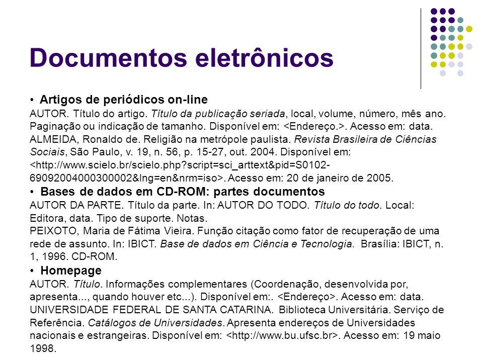 Documentos eletrônicos Artigos de periódicos on-line AUTOR. Título do artigo. Título da publicação seriada, local, volume, número, mês ano. Paginação