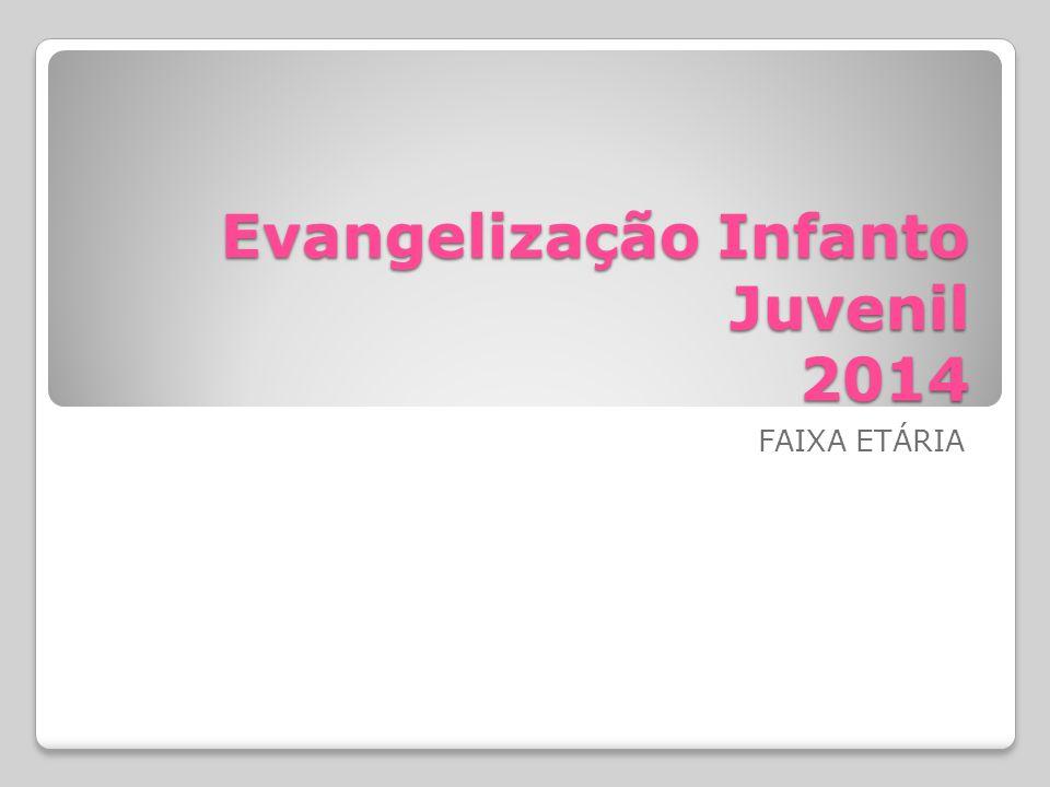 Evangelização Infanto Juvenil 2014 FAIXA ETÁRIA
