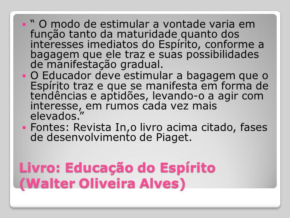 Livro: Educação do Espírito (Walter Oliveira Alves) O modo de estimular a vontade varia em função tanto da maturidade quanto dos interesses imediatos
