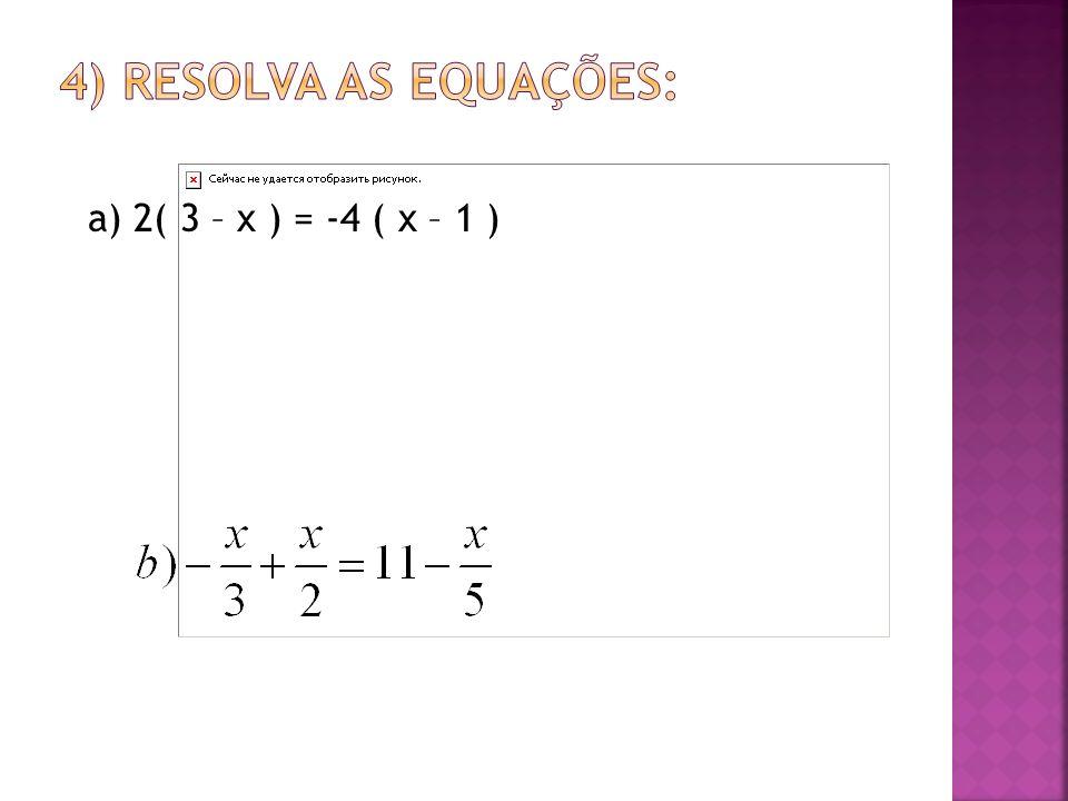 a) 2( 3 – x ) = -4 ( x – 1 )
