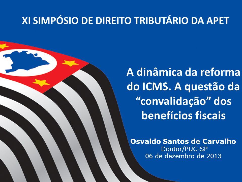 XI SIMPÓSIO DE DIREITO TRIBUTÁRIO DA APET A dinâmica da reforma do ICMS.