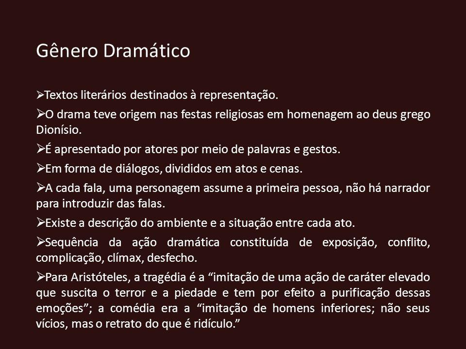 Gênero Dramático Textos literários destinados à representação. O drama teve origem nas festas religiosas em homenagem ao deus grego Dionísio. É aprese