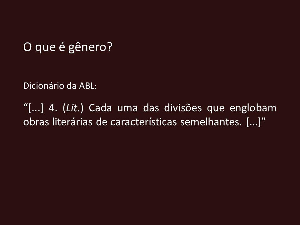 O que é gênero? Dicionário da ABL : [...] 4. (Lit.) Cada uma das divisões que englobam obras literárias de características semelhantes. [...]