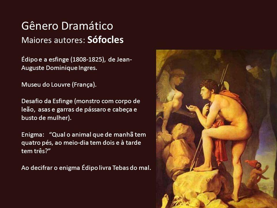 Gênero Dramático Maiores autores: Sófocles Édipo e a esfinge (1808-1825), de Jean- Auguste Dominique Ingres. Museu do Louvre (França). Desafio da Esfi