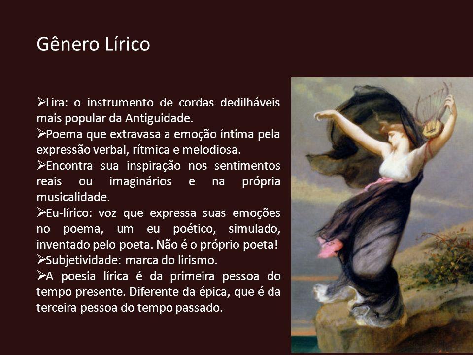 Gênero Lírico Lira: o instrumento de cordas dedilháveis mais popular da Antiguidade. Poema que extravasa a emoção íntima pela expressão verbal, rítmic