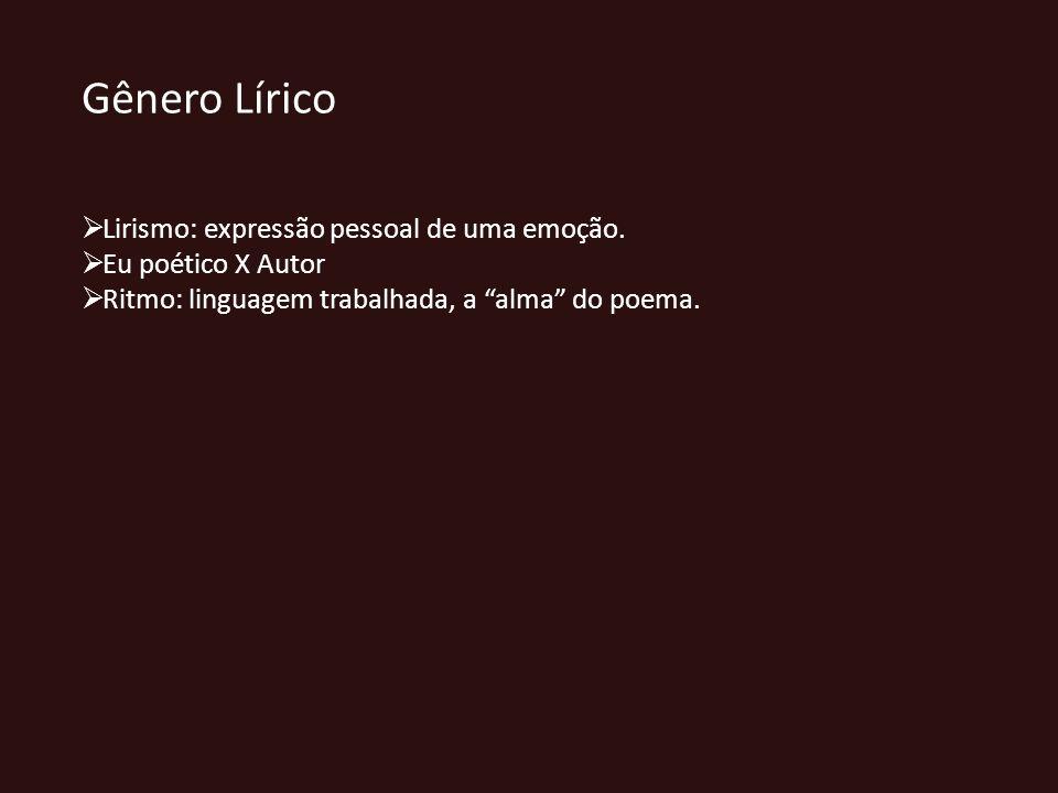 Gênero Lírico Lirismo: expressão pessoal de uma emoção. Eu poético X Autor Ritmo: linguagem trabalhada, a alma do poema.