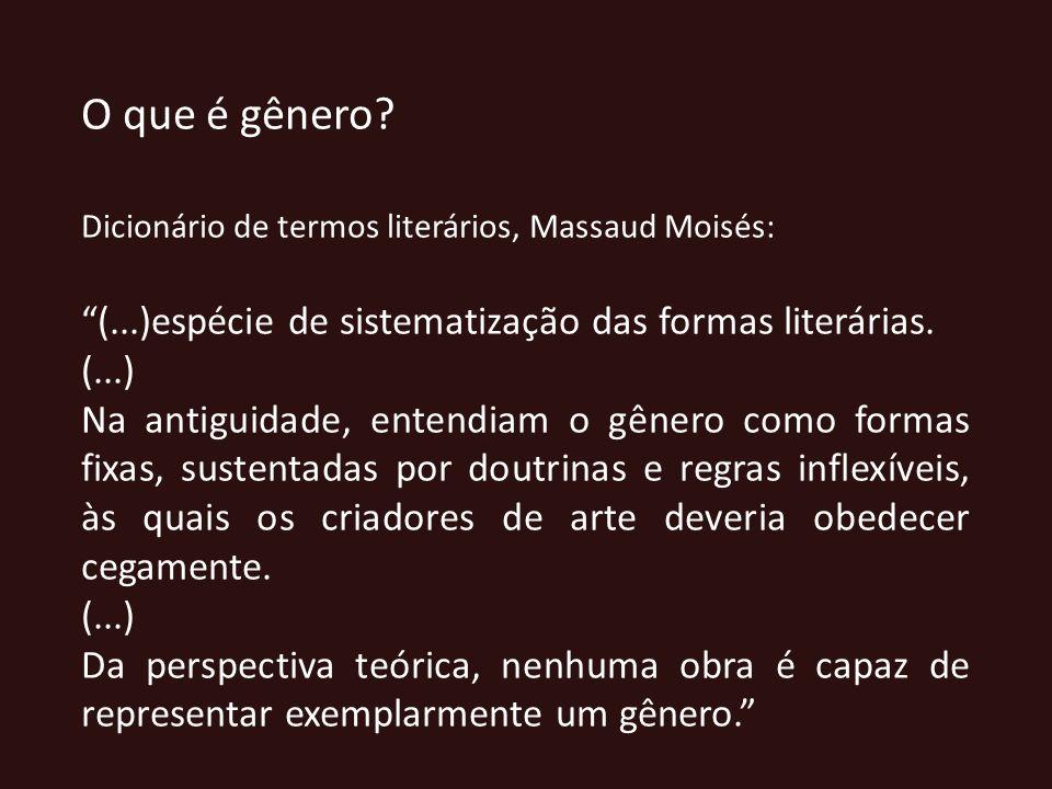 O que é gênero? Dicionário de termos literários, Massaud Moisés: (...)espécie de sistematização das formas literárias. (...) Na antiguidade, entendiam