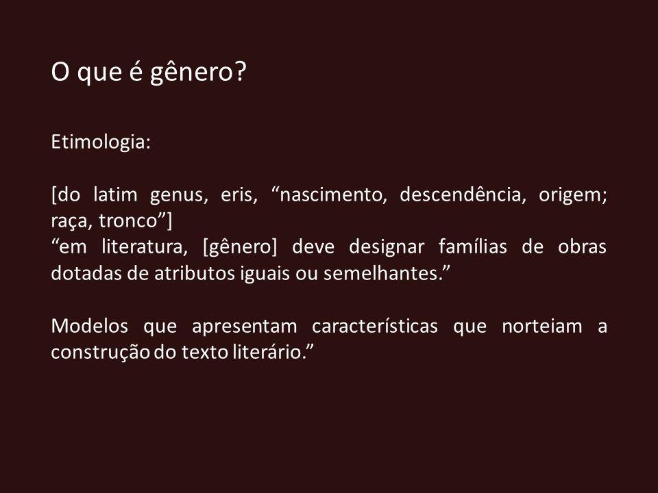 O que é gênero? Etimologia: [do latim genus, eris, nascimento, descendência, origem; raça, tronco] em literatura, [gênero] deve designar famílias de o