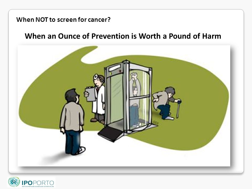 When an Ounce of Prevention is Worth a Pound of Harm When NOT to screen for cancer?