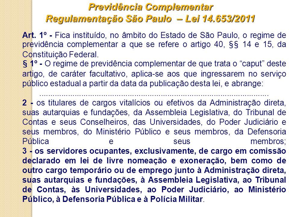Previdência Complementar Regulamentação São Paulo – Lei 14.653/2011 Art. 1º - Fica instituído, no âmbito do Estado de São Paulo, o regime de previdênc