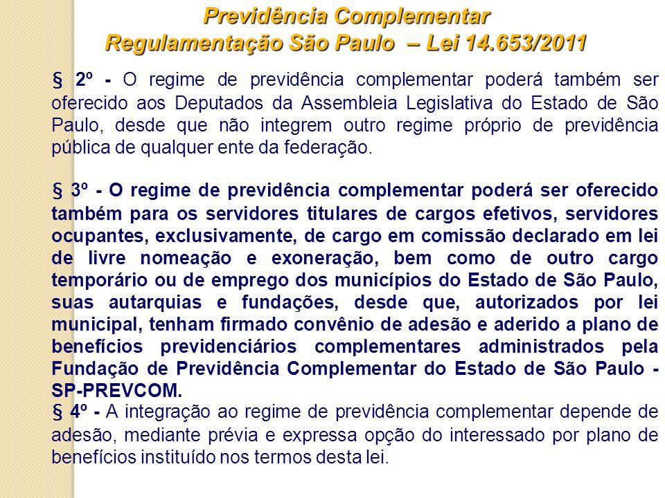 Previdência Complementar Regulamentação São Paulo – Lei 14.653/2011 § 2º - O regime de previdência complementar poderá também ser oferecido aos Deputa