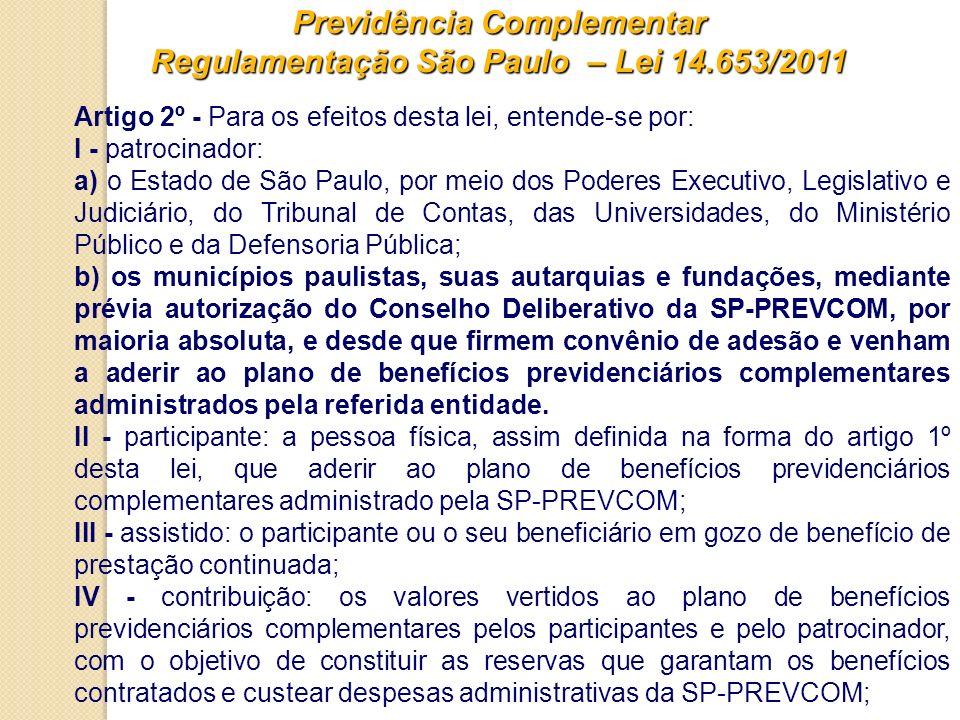 Previdência Complementar Regulamentação São Paulo – Lei 14.653/2011 Artigo 2º - Para os efeitos desta lei, entende-se por: I - patrocinador: a) o Esta