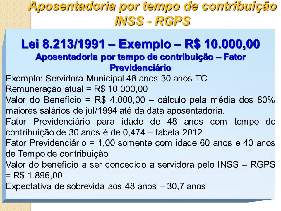 Aposentadoria por tempo de contribuição INSS - RGPS Lei 8.213/1991 – Exemplo – R$ 10.000,00 Aposentadoria por tempo de contribuição – Fator Previdenci