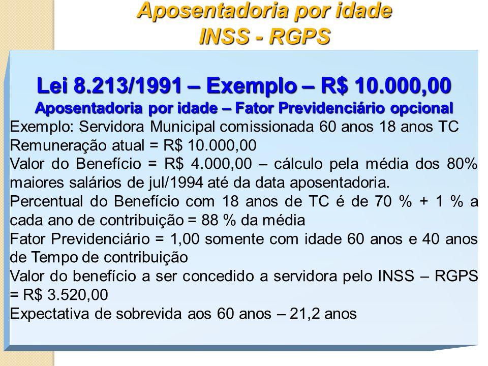 Aposentadoria por idade INSS - RGPS Lei 8.213/1991 – Exemplo – R$ 10.000,00 Aposentadoria por idade – Fator Previdenciário opcional Exemplo: Servidora
