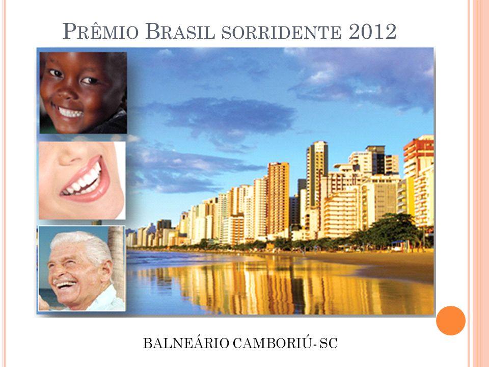 P RÊMIO B RASIL SORRIDENTE 2012 BALNEÁRIO CAMBORIÚ- SC