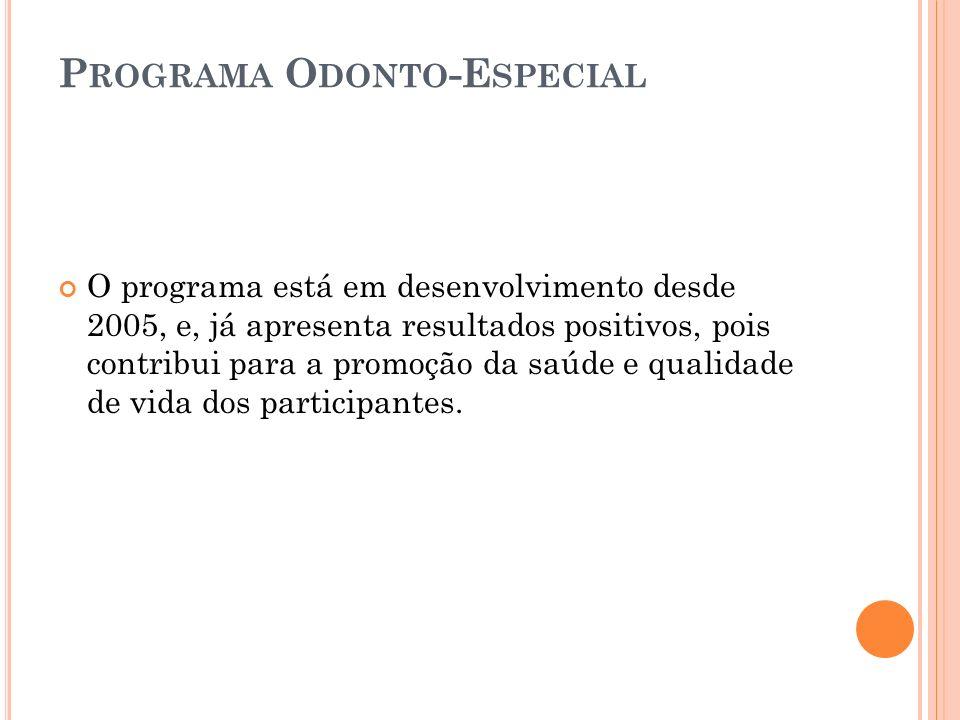 P ROGRAMA O DONTO -E SPECIAL O programa está em desenvolvimento desde 2005, e, já apresenta resultados positivos, pois contribui para a promoção da sa