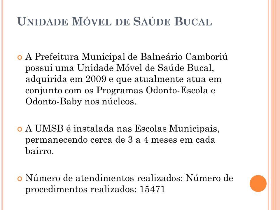 U NIDADE M ÓVEL DE S AÚDE B UCAL A Prefeitura Municipal de Balneário Camboriú possui uma Unidade Móvel de Saúde Bucal, adquirida em 2009 e que atualme
