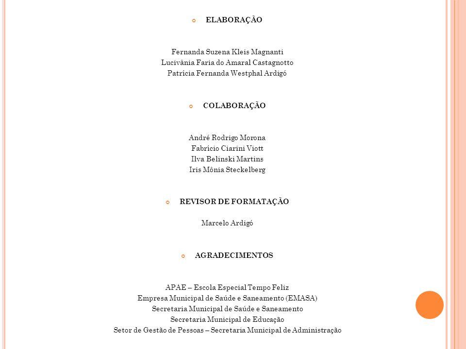 ELABORAÇÃO Fernanda Suzena Kleis Magnanti Lucivânia Faria do Amaral Castagnotto Patrícia Fernanda Westphal Ardigó COLABORAÇÃO André Rodrigo Morona Fab