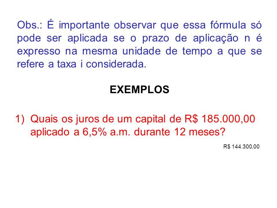 Obs.: É importante observar que essa fórmula só pode ser aplicada se o prazo de aplicação n é expresso na mesma unidade de tempo a que se refere a tax