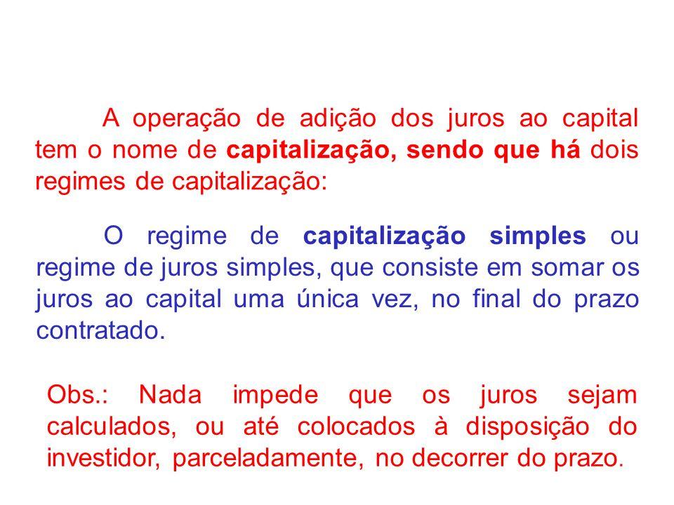 A operação de adição dos juros ao capital tem o nome de capitalização, sendo que há dois regimes de capitalização: O regime de capitalização simples o