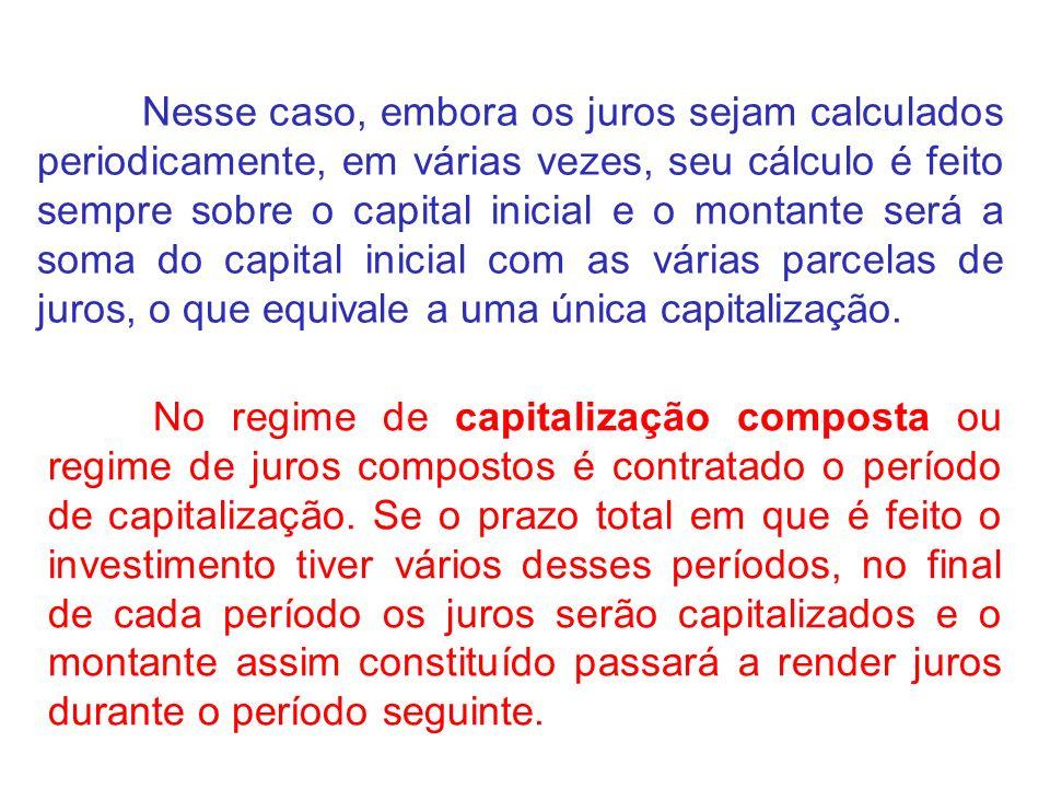 Nesse caso, embora os juros sejam calculados periodicamente, em várias vezes, seu cálculo é feito sempre sobre o capital inicial e o montante será a s