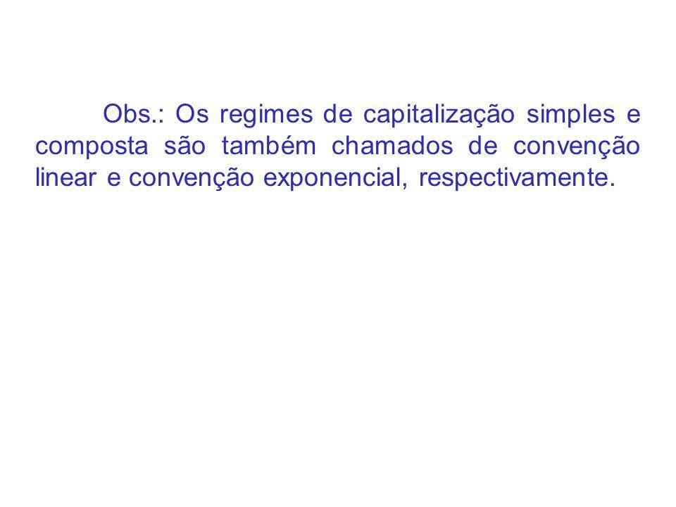 Obs.: Os regimes de capitalização simples e composta são também chamados de convenção linear e convenção exponencial, respectivamente.