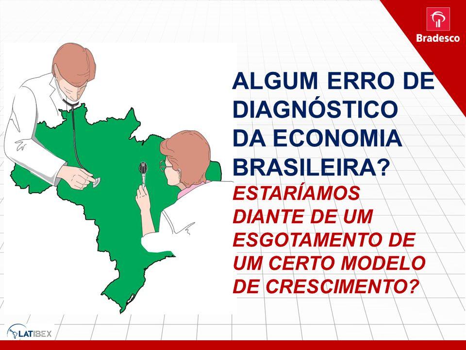 ALGUM ERRO DE DIAGNÓSTICO DA ECONOMIA BRASILEIRA? ESTARÍAMOS DIANTE DE UM ESGOTAMENTO DE UM CERTO MODELO DE CRESCIMENTO?
