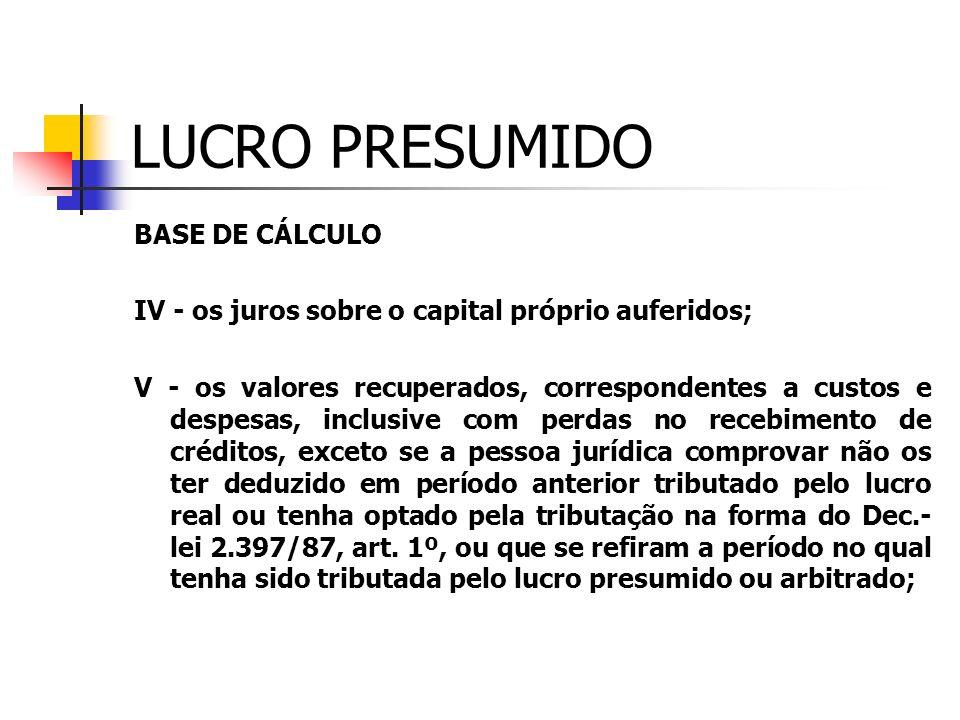 LUCRO PRESUMIDO BASE DE CÁLCULO I - o valor resultante da aplicação dos percentuais de lucro, conforme a atividade, sobre a receita bruta (conforme co