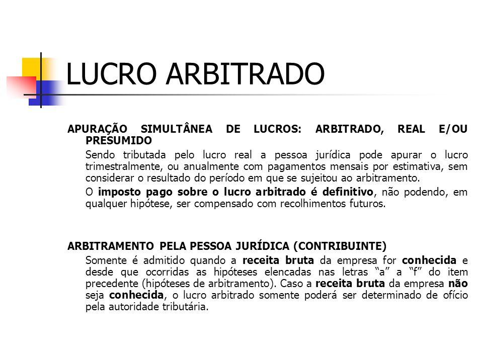 LUCRO ARBITRADO HIPÓTESES DE ARBITRAMENTO e) o comissário ou representante da pessoa jurídica estrangeira deixar de escriturar e apurar o lucro da sua