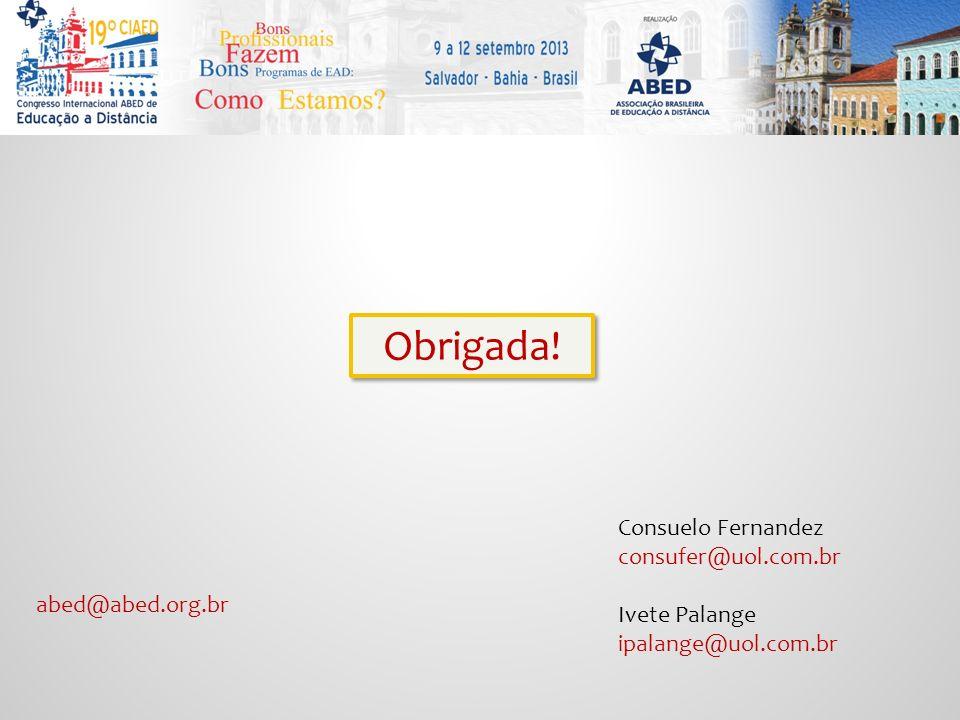 abed@abed.org.br Consuelo Fernandez consufer@uol.com.br Ivete Palange ipalange@uol.com.br Obrigada!