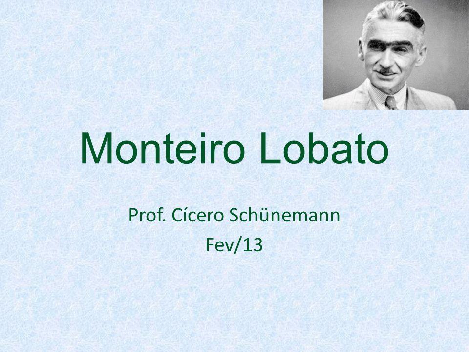 Monteiro Lobato Prof. Cícero Schünemann Fev/13