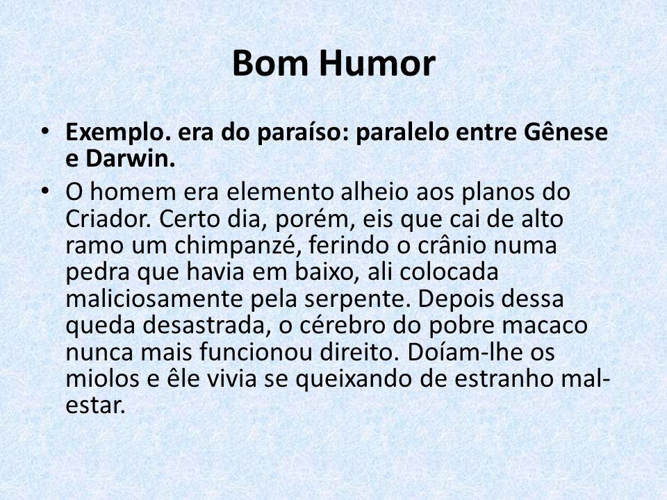 Bom Humor Exemplo. era do paraíso: paralelo entre Gênese e Darwin. O homem era elemento alheio aos planos do Criador. Certo dia, porém, eis que cai de