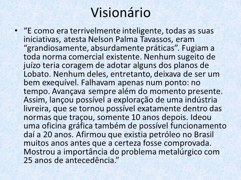 Visionário E como era terrivelmente inteligente, todas as suas iniciativas, atesta Nelson Palma Tavassos, eram grandiosamente, absurdamente práticas.